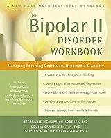 The Bipolar II Disorder: Managing Recurring Depression, Hypomania & Anxiety