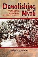 Demolishing the Myth: The Tank Battle at Prokhorovka, Kursk, July 1943: An Operational Narrative