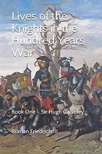 Lives of the Knights in the Hundred Years War: Book One - Sir Hugh Calveley (Lives of the Knights in the Hudred Years War, Band 1)