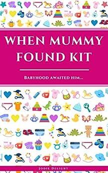 [Jodie Delight]のWhen Mummy Found Kit: Babyhood Awaited Him... (English Edition)