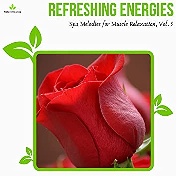 Refreshing Energies - Spa Melodies For Muscle Relaxation, Vol. 5