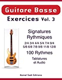 Guitare Basse Exercices Vol. 3: 100 Exercices avec les Signatures Rythmiques