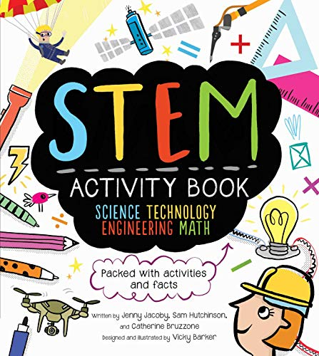 Compare Textbook Prices for STEM Activity Book: Science Technology Engineering Math: Packed with Activities and Facts STEM Starters for Kids Illustrated Edition ISBN 9781631582646 by Bruzzone, Catherine,Hutchinson, Sam,Jacoby, Jenny,Barker, Vicky