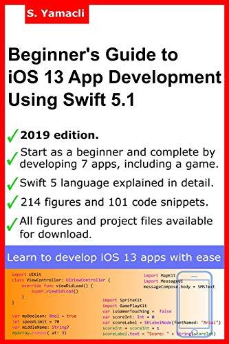 Beginner's Guide to iOS 13 App Development Using Swift 5.1: Xcode, Swift and App Design Fundamentals