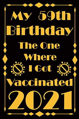 My 59th Birthday the one where I Was Vaccinated 2021: Born in 1962, Gag Bday Present, Happy Birthday turning 59 Year Old Gift Ideas for women and men, ... Notebook & Funny Greeting Card alternative.