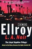 L.A. Noir (The Lloyd Hopkins Trilogy) by James Ellroy(1998-02-05)