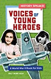 Voices of Young Heroes: A World War 2 Book for Kids (History Speaks!)