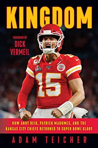 Kingdom: How Andy Reid, Patrick Mahomes, and the Kansas City Chiefs Returned to Super Bowl Glory (English Edition)