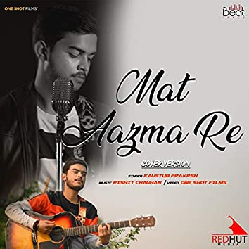 Mat Aazma Re (Cover Version)