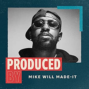 Produced by Mike WiLL Made-It