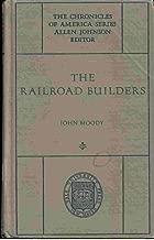 Railroad Builders The Chronicles of America Series Allen Johnson Edition, Volume 38