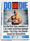 Do or Die: For the First Time, Members of L.A.'s Most Notorious Teenage Gangs - The Crips and Bloods - Speak for Themselves.