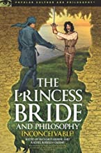 The Princess Bride and Philosophy: Inconceivable! (Popular Culture and Philosophy (98))