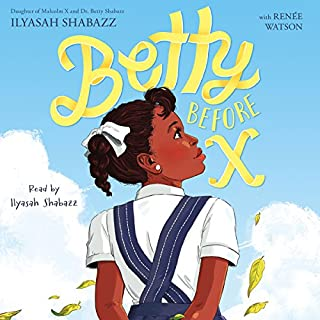 Betty Before X                   By:                                                                                                                                 Ilyasah Shabazz,                                                                                        Renée Watson                               Narrated by:                                                                                                                                 Ilyasah Shabazz                      Length: 4 hrs and 16 mins     9 ratings     Overall 4.2