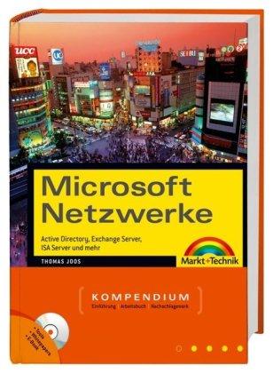 Microsoft Netzwerke Kompendium - Active Directory, Exchange Server, ISA Server und mehr (Kompendium / Handbuch)