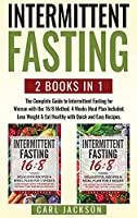Intermittent Fasting: 2 Books in 1: The Complete Guide to Intermittent Fasting for Woman with the 16/8 Method. 4 Weeks Meal Plan Included. Lose Weight and Eat Healthy with Quick and Easy Recipes.