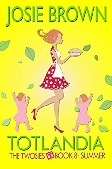Totlandia: Book 8 (Contemporary Romance): The Twosies - Summer by [Josie Brown]