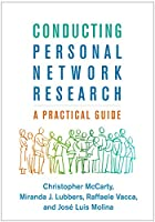 Conducting Personal Network Research: A Practical Guide (Methodology in the Social Sciences)