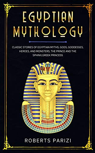 Egyptian Mythology: Classic Stories of Egyptian Myths, Gods, Goddesses, Heroes, and Monsters, The Prince and The Sphinx, Greek Princess