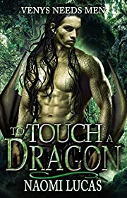 To Touch A Dragon: A Venys Needs Men Book (Tropical Dragons 1)