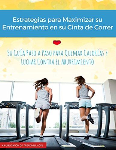 Estrategias para Maximar su Entrenamiento en su Cinta de Correr: Su Guia...