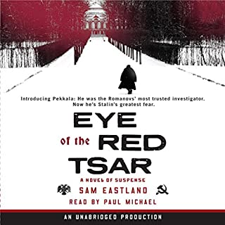 Eye of the Red Tsar     A Novel of Suspense              By:                                                                                                                                 Sam Eastland                               Narrated by:                                                                                                                                 Paul Michael                      Length: 9 hrs and 4 mins     367 ratings     Overall 3.9