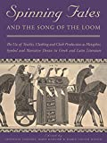 Spinning Fates and the Song of the Loom: The Use of Textiles, Clothing and Cloth Production as Metaphor, Symbol and Narrative Device in Greek and Latin Literature (Ancient Textiles)