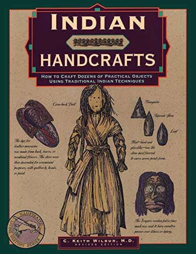 Indian Handcrafts: How To Craft Dozens Of Practical Objects Using Traditional Indian Techniques (Illustrated Living History Series)
