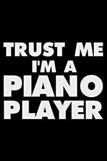 Trust Me I'm A Piano Player: Funny Writing Notebook, Journal For Work, Daily Diary, Planner, Organizer for Piano Players, Pianists