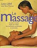 Le massage - Le guide complet, étape par étape, des techniques occidentales et orientales - Le Grand livre du mois - 01/01/2000