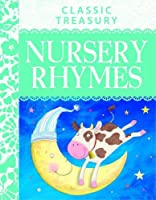 Classic Treasury - Nursery Rhymes: Famous Nursery Rhymes, First Poems, Songs and Fairy Tales for 3+ Years to Treasure Forever