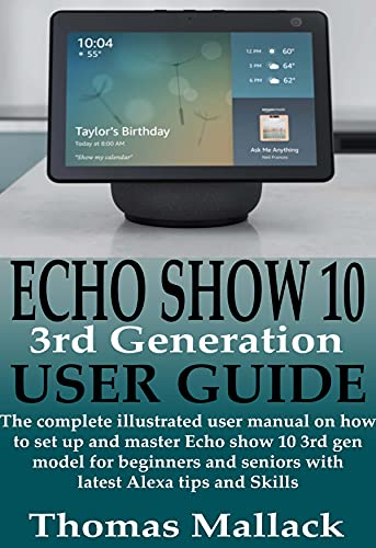 ECHO SHOW 10 3rd Generation USER GUIDE: The complete illustrated user manual on how to set up and master Echo show 10 3rd gen model for beginners and seniors ... Alexa tips and Skills (English Edition)