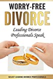 Worry-Free Divorce: Leading Divorce Professionals Speak