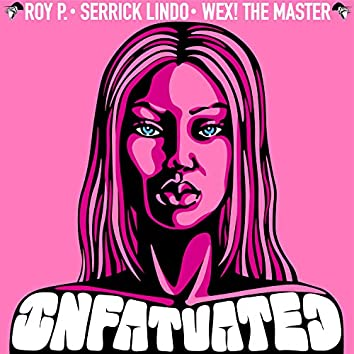 Infatuated (feat. Serrick Lindo & WEX! the Master)