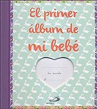 El primer álbum de mi bebé: El álbum de fotos y recuerdos del primer año de mi bebé (Álbumes familiares)