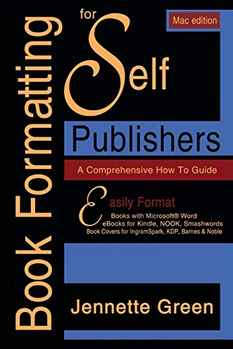 Book Formatting for Self-Publishers, a Comprehensive How-To Guide (Mac Edition 2020): Easily format print books and eBooks with Microsoft Word for Kindle, NOOK, IngramSpark, plus much more