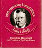 The Story of Teddy's Teddy: Theodore Roosevelt, 16th President of the United States; 100th Anniversary Limited Edition