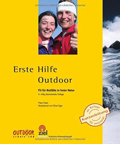 Erste Hilfe Outdoor: Fit für Notfälle in freier Natur (Gelbe Reihe: Praktische Erlebnispädagogik)