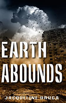 Earth Abounds (The Last Mile Book 3) by [Jacqueline Druga, Rita Jinkins, Denise Moore]