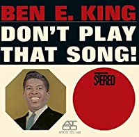 Don't Play That Song by BEN E KING