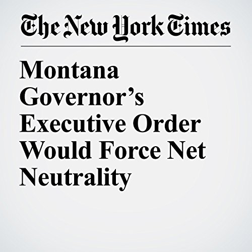 Montana Governor's Executive Order Would Force Net Neutrality copertina