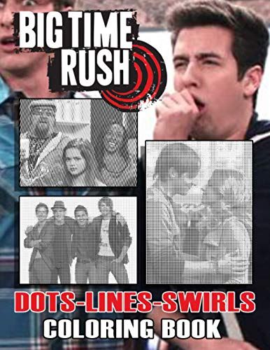 Big Time Rush Dots Lines Swirls Coloring Book: Big Time Rush Favorite Book New Kind Dots Lines Swirls Activity Books For Kids And Adults Awesome Collections