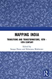 """Mapping India: Transitions and Transformations, 18th€""""19th Century"""
