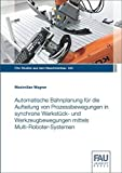 Automatische Bahnplanung für die Aufteilung von Prozessbewegungen in synchrone Werkstück- und Werkzeugbewegungen mittels Multi-Roboter-Systemen