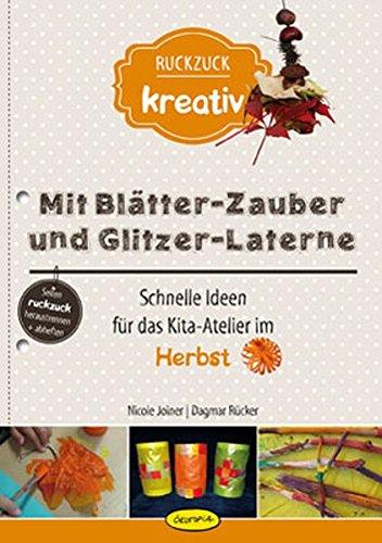 Mit Blätter-Zauber und Glitzer-Laterne: Schnelle Ideen für das Kita-Atelier im Herbst (Ruckzuck kreativ)