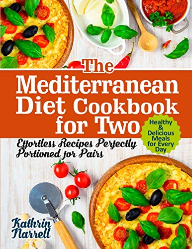 The Mediterranean Diet Cookbook for Two: Effortless Recipes Perfectly Portioned for Pairs. Healthy &...