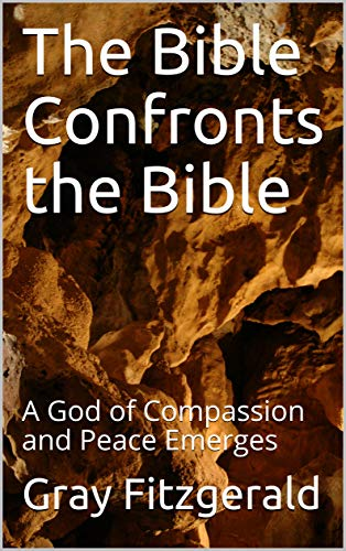 Book: The Bible Confronts the Bible - A God of Compassion and Peace Emerges by Gray Fitzgerald