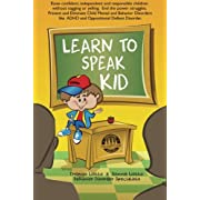 Learn to Speak Kid: Raise confident, independent and responsible children without nagging or yelling. End the power struggles. Prevent and Eliminate ... to ADHD and Oppositional Defiant Disorder.