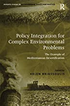 Policy Integration for Complex Environmental Problems: The Example of Mediterranean Desertification (Routledge Studies in Environmental Policy and Practice)