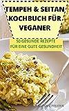 Tempeh & Seitan Kochbuch Für Veganer 50 Gesunde Rezepte Für Eine Gute Gesundheit
